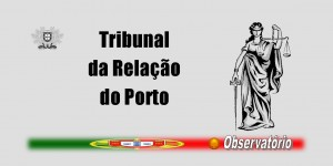 Notícias - Tribunal da Relação do Porto