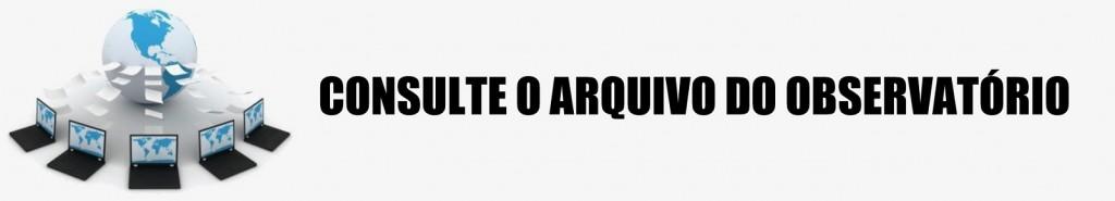 CONSULTE O ARQUIVO DO OBSERVATÓRIO